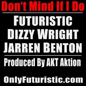 Don't Mind If I Do (feat. Dizzy Wright & Jarren Benton) - Single Mp3 Download