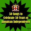 50 Songs to Celebrate 50 Years of Jamaican Independence
