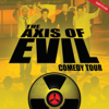 The Axis of Evil Comedy Tour - The Axis Of Evil
