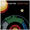 Better Than - EP, John Butler Trio