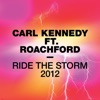 Ride the Storm 2012 (feat. Roachford), Carl Kennedy