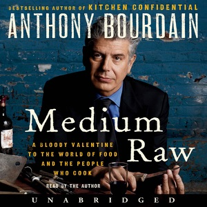 Medium Raw: A Bloody Valentine to the World of Food and the People Who Cook (Unabridged) - Anthony Bourdain audiobook, mp3