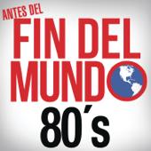 Antes del Fin del Mundo - 80's