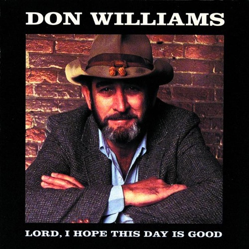 Don Williams - Lord I Hope This Day Is Good (1993 Reissue)
