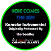 Here Comes the Sun (Originally Performed By The Beatles) [Instrumental Version] - Karaoke All Hits