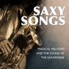 Saxy Songs - Magical Melodies and the Sound of the Saxaphone - Various Artists