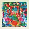 Tropic Of Pisces