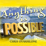 Anything Is Possible - Chris Oyakhilome