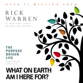 The Purpose Driven Life: What on Earth Am I Here For? (Unabridged) audiobook