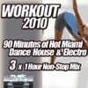 Workout 2010 - Miami Ultra Dance House and Electro Pumping Cardio Fitness Gym Work Out Mix to Help Shape Up