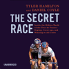 Tyler Hamilton & Daniel Coyle - The Secret Race: Inside the Hidden World of the Tour de France: Doping, Cover-ups, and Winning at All Costs (Unabridged) artwork