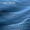 Sad Music: Sad Instrumental Piano Songs (Sad Songs that Make you Cry) - Sad Piano Music Collective