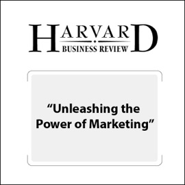 Unleashing the Power of Marketing (Harvard Business Review) (Unabridged) - Beth Comstock, Ranjay Gulati, Stephen Liguori mp3 listen download
