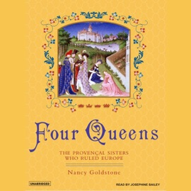 Four Queens: The Provencal Sisters Who Ruled Europe (Unabridged) - Nancy Goldstone mp3 listen download