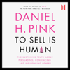 Daniel H. Pink - To Sell Is Human: The Surprising Truth about Persuading, Convincing and Influencing Others (Unabridged) artwork