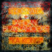Thornato - Ka Kong (feat. Jahdan Blakkamoore)
