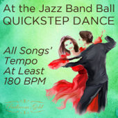 At the Jazz Band Ball: Quickstep Dance With All Songs' Tempo At Least 180 BPM