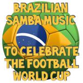 Brazilian Samba Music To Celebrate the Football World Cup