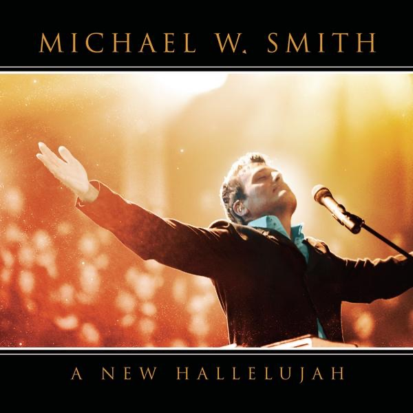 A New Hallelujah  by Michael W Smith