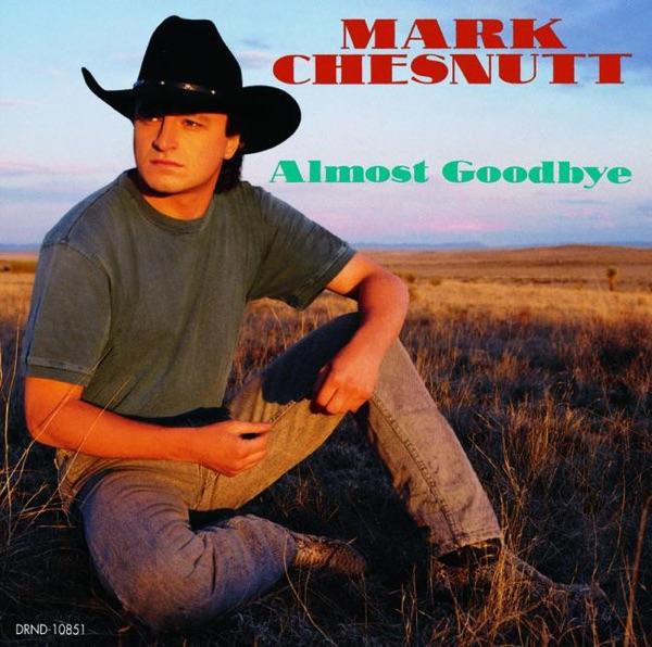 Mark Chesnutt - Almost Goodbye