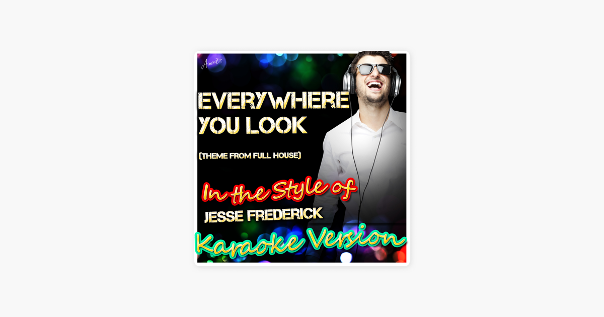 Everywhere You Look (Theme From Full House) [In The Style Of Jesse Frederick] [Karaoke Version