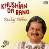 Khushian Da Rang, Pankaj Udhas