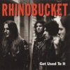 Get Used to It, Rhino Bucket