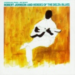 Robert Johnson and Heroes of the Delta Blues