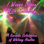 I Wanna Dance With Somebody: A Karaoke Celebration of Whitney Houston