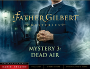 Father Gilbert Mystery 3: Dead Air (Audio Drama) - Focus on the Family Radio Theatre - Focus on the Family Radio Theatre
