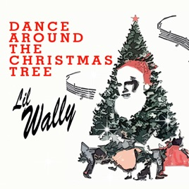 Dance Around the Christmas Tree With Lil Wally by Lil' Wally on ...