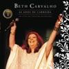 Beth Carvalho - 40 Anos de Carreira  (Ao Vivo no Teatro Municipal),  Vol. 1, Beth Carvalho