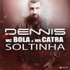 Dennis DJ - Soltinha (Radio Version) [feat. Mc Bola & Mr. Catra]  arte
