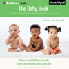 William Sears, M.D., Martha Sears, R.N., Robert W. Sears, MD & James Sears, M.D. - The Baby Book: Everything You Need to Know About Your Baby from Birth to Age Two (Unabridged) artwork