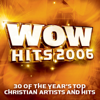 WOW Hits 2006 - Various Artists