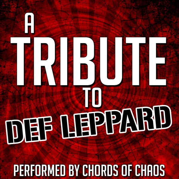 A Tribute To Def Leppard By Chords Of Chaos On Apple Music