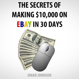 The Secrets of Making $10,000 on eBay in 30 Days (Unabridged) audiobook