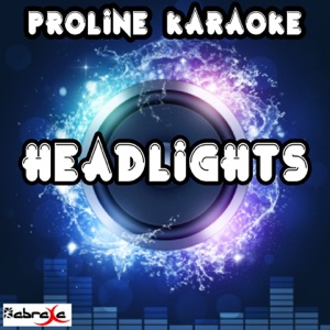 ProLine Karaoke - Headlights (Karaoke Version) [Originally Performed By Eminem and Nate Ruess]