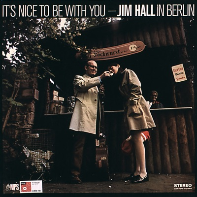 It's Nice to Be With You: Jim Hall in Berlin (Live) - Jim Hall