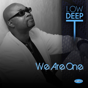 Low Deep T - We Are One