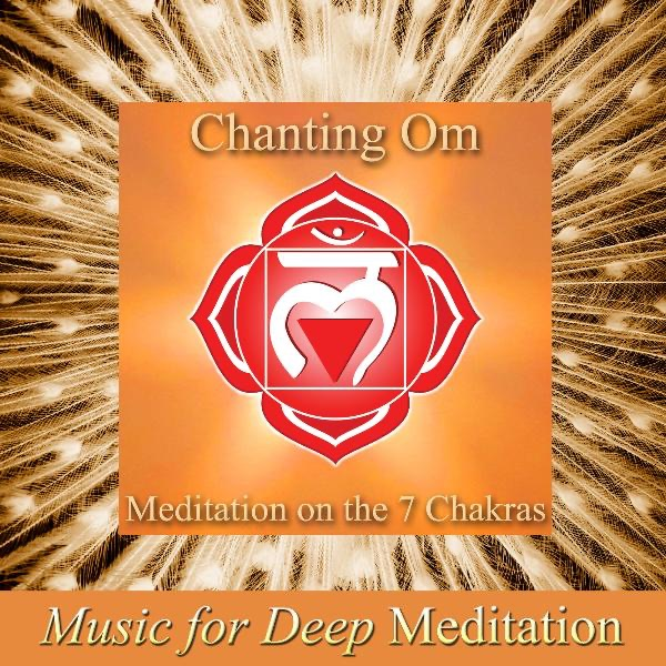 Music for Deep Meditation - Chanting the Sacred Mantra Om: Extended Meditation On the 7 Chakras, Exploring the Inner Universe (Improvisation With Harmonies Version)
