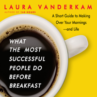 What the Most Successful People Do Before Breakfast: A Short Guide to Making Over Your Mornings—and Life (Unabridged) Audio Book