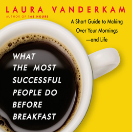 What the Most Successful People Do Before Breakfast: A Short Guide to Making Over Your Mornings—and Life (Unabridged) - Laura Vanderkam mp3 download