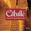 Songs of the Spanish Renaissance, Vol. 1, Montserrat Caballé