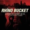 Sunrise On Sunset Blvd., Rhino Bucket