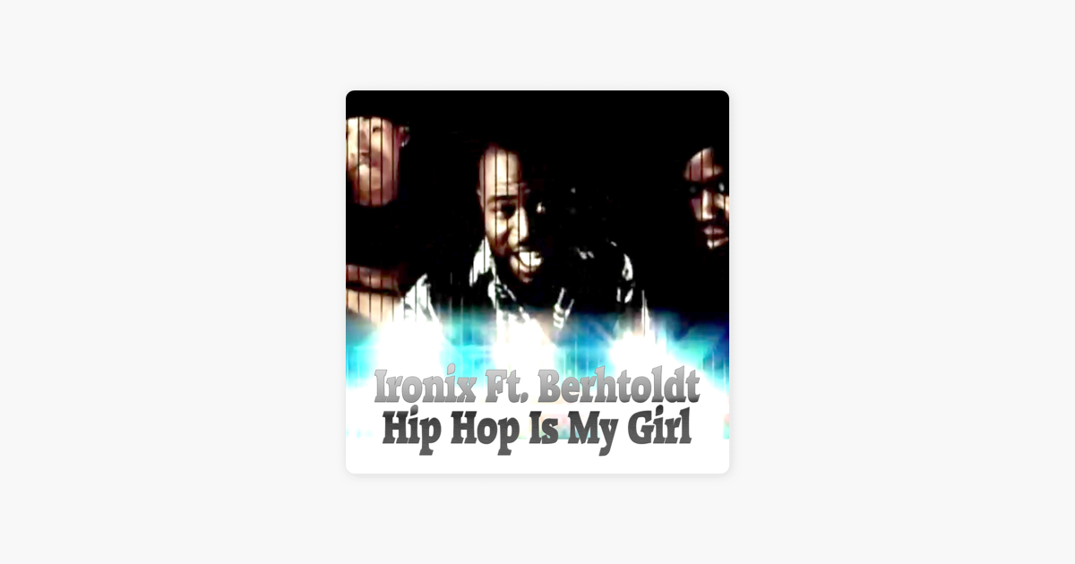 ‎Hip Hop Is My Girl (feat  Berhtoldt) - Single by Ironix
