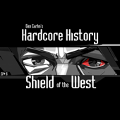 Episode 6  Shield Of The West (feat. Dan Carlin)-Dan Carlin's Hardcore History