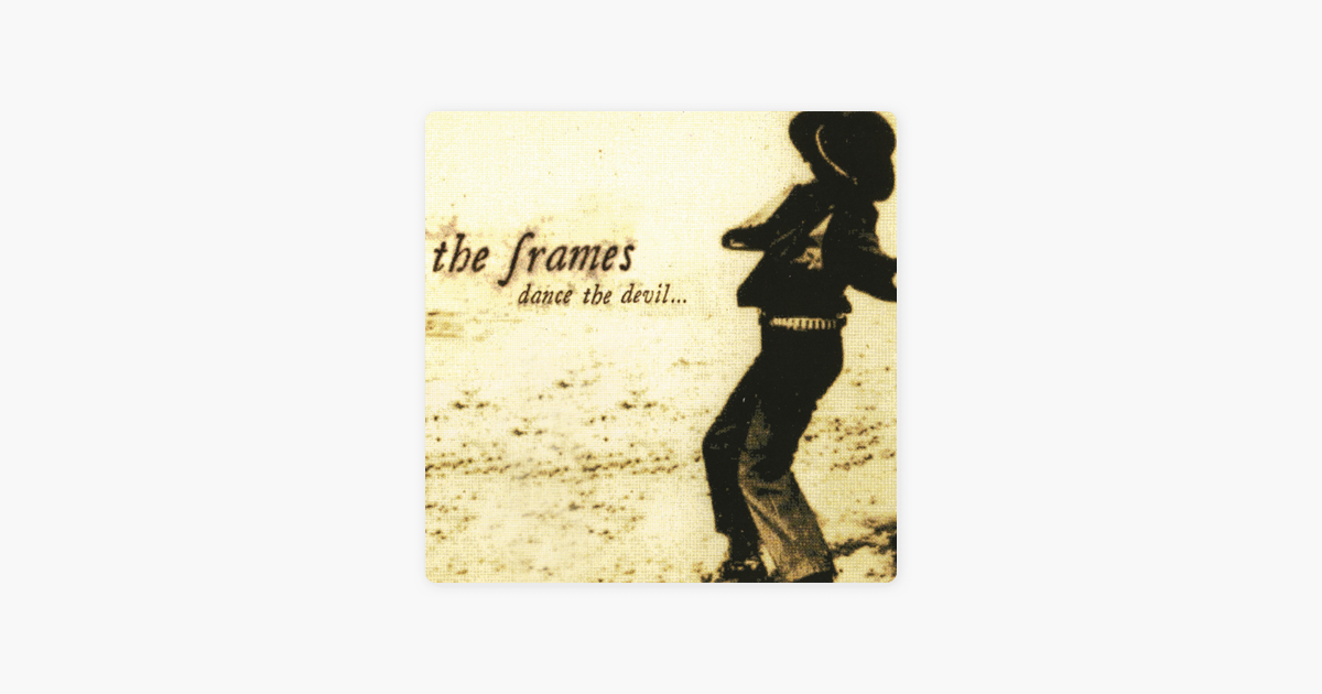 Dance the Devil… by The Frames on Apple Music