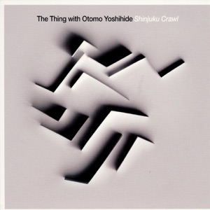 Otomo Yoshihide & The Thing - Shinjuku Crawl, Second Attempt