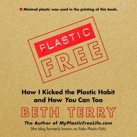 Plastic-Free: How I Kicked the Plastic Habit and How You Can Too (Unabridged) audiobook